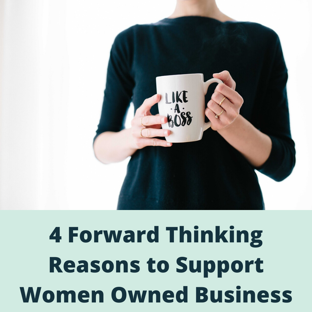 4 Forward-Thinking Reasons to Support Women-Owned Business