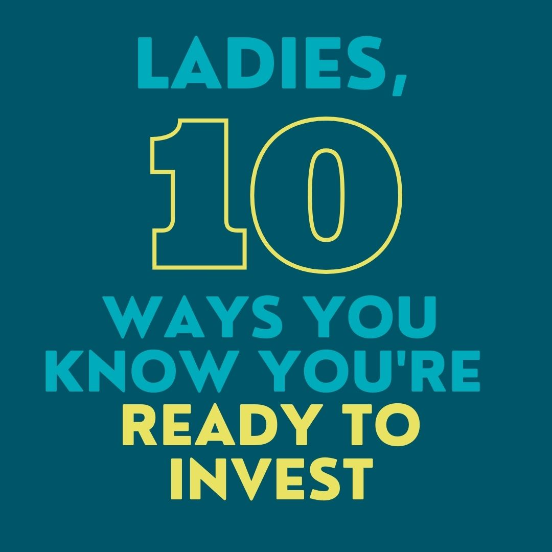 Ladies, 10 Ways You Know You're Ready to Invest