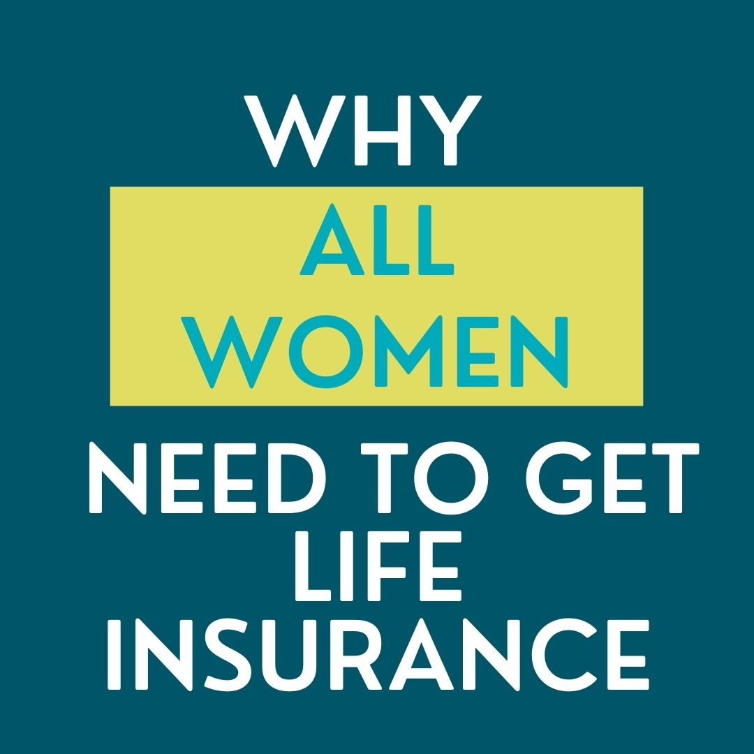 Why All Women Need to Get Life Insurance