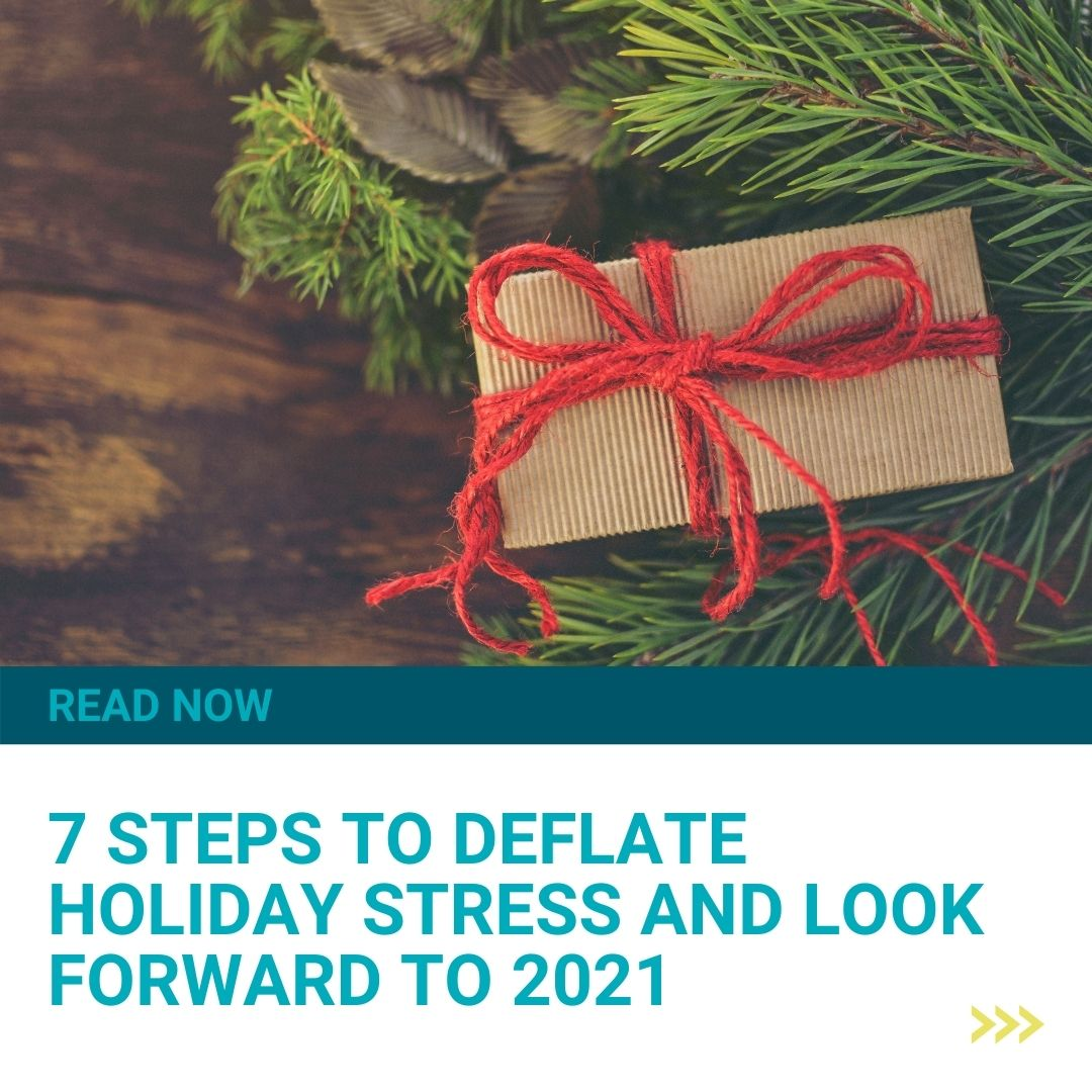 7 Steps to Deflate Holiday Stress and Look Foward to 2021