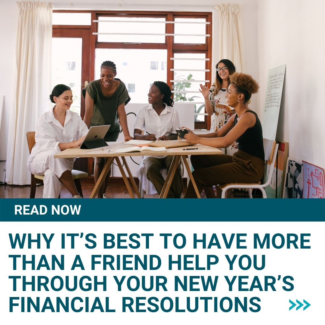 Why it's Best to Have More than a Friend Help You Through Your New Year's Financial Resolutions