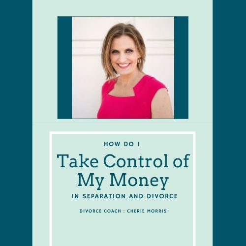 How Do I Take Control Of My Money In Separation and Divorce?