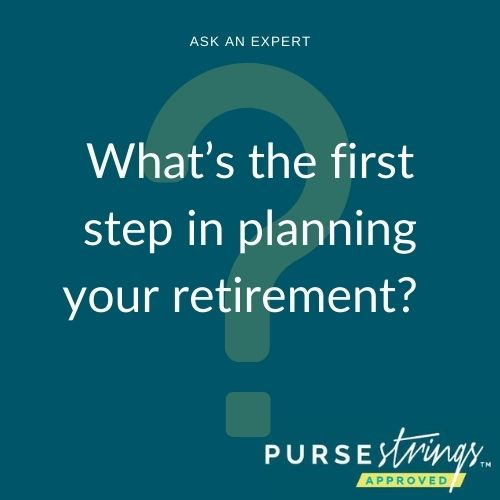 What's the first step in planning your retirement?