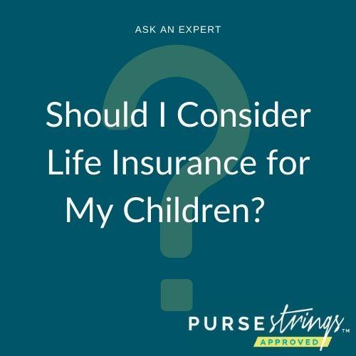 Should I Consider Life Insurance for My Children?